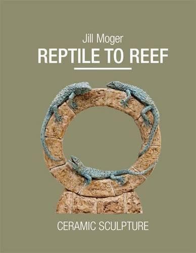 Reptile to Reef: Ceramic Sculpture (Hardback): Jill Moger