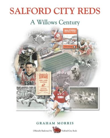 Salford City Reds: 100 Years at the Willows: Morris, Graham