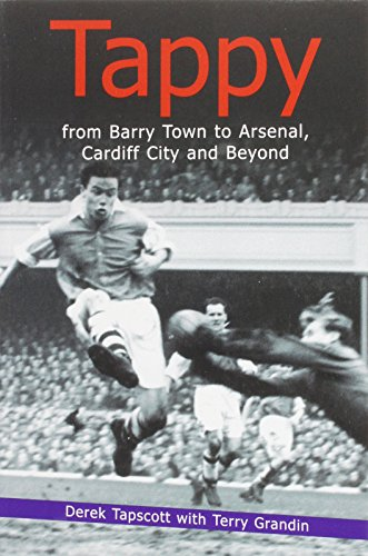 Tappy: From Barry Town to Arsenal, Cardiff City and Beyond: Tapscott, Derek; Grandin, Terry
