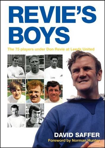 9781904091585: Revie's Boys: The 75 Players Under Don Revie at Leeds United