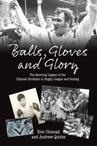 9781904091714: Balls, Gloves and Glory: The Sporting Legacy of the Chisnall Brothers in Rugby League and Boxing