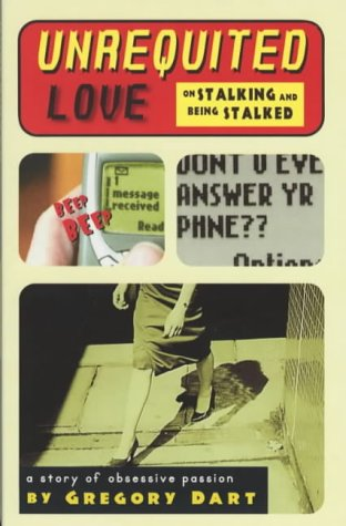 Unrequited Love: On Stalking And Being Stalked (SCARCE FIRST EDITION, FIRST PRINTING SIGNED BY TH...