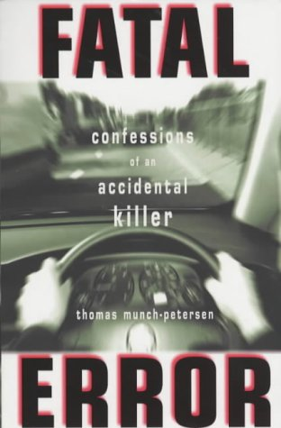 Fatal Error: Confessions of an Unlikely Killer: Petersen, Thomas Munch