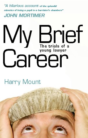 My Brief Career: The Trials of a Young Lawyer: Mount, Harry