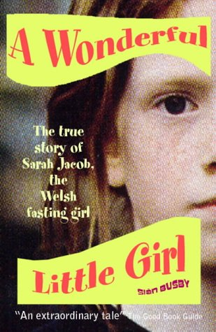 9781904095705: Wonderful Little Girl: The True Story of Sarah Jacob, the Welsh Fasting Girl