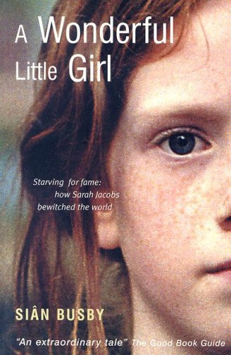 9781904095705: A Wonderful Little Girl: Starving for Fame: How Sarah Jacobs Bewitched the World