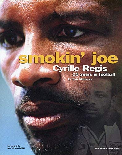 Smokin' Joe: Cyrille Regis - 25 Years in Football (190410309X) by Tony Matthews