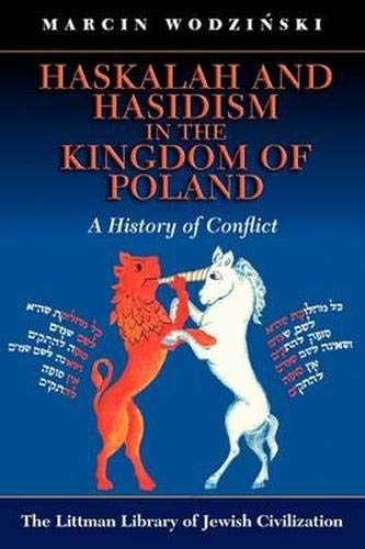 9781904113089: Haskalah and Hasidism in the Kingdom of Poland: A History of Conflict (Littman Library of Jewish Civilization)