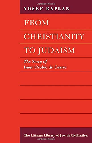 9781904113140: From Christianity to Judaism: The Story of Isaac Orobio De Castro (Littman Library of Jewish Civilization)