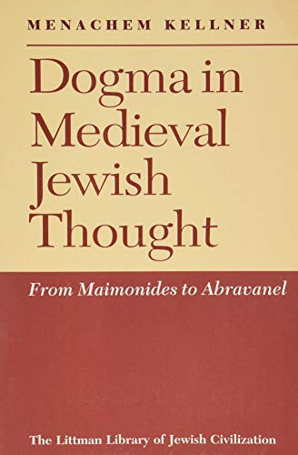 9781904113218: Dogma in Medieval Jewish Thought: From Maimonides to Abravanel (Littman Library of Jewish Civilization)