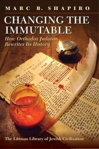 9781904113607: Changing the Immutable: How Orthodox Judaism Rewrites Its History (Littman Library of Jewish Civilization)