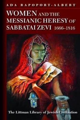 9781904113843: Women and the Messianic Heresy of Sabbatai Zevi, 1666-1816 (Littman Library of Jewish Civilization)