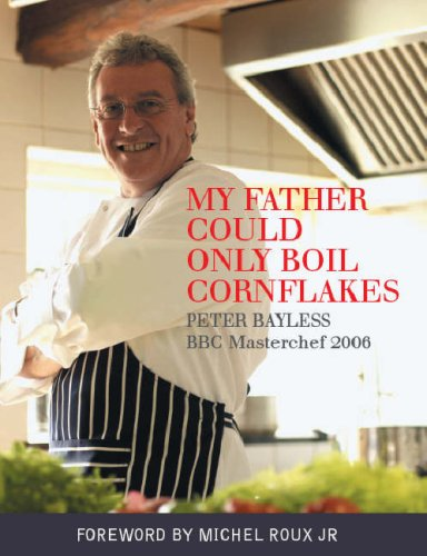9781904122142: My Father Could Only Boil Cornflakes: Peter Bayless BBC Masterchef 2006