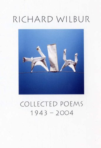 9781904130178: Richard Wilbur. Collected Poems 1943-2004