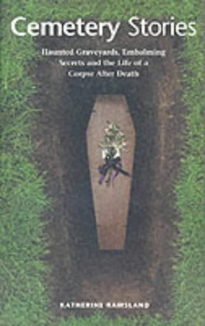9781904132028: Cemetery Stories: Creepy Graveyards, Embalming Secrets and the Life of a Corpse After Death