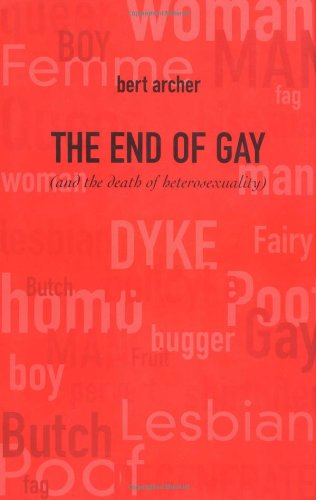 9781904132073: The End of Gay: (And the Death of Heterosexuality)