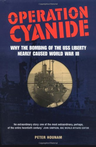 OPERATION CYANIDE. why the bombing of the USS Liberty nearly caused World War III.