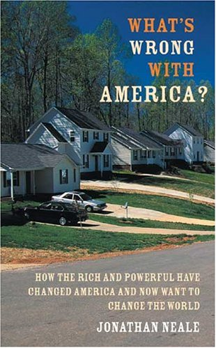 What's Wrong with America?: How the Rich: Neale, Jonathan