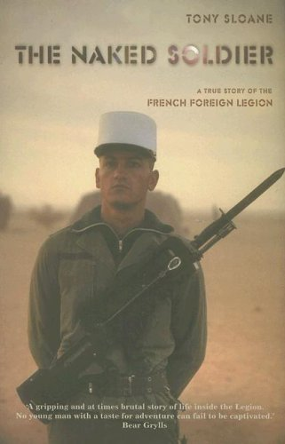 9781904132608: The Naked Soldier: A True Story of the French Foreign Legion
