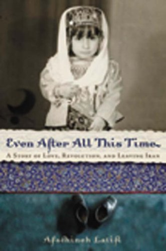 9781904132684: Even After All This Time: A Story of Love, Revolution and Leaving Iran