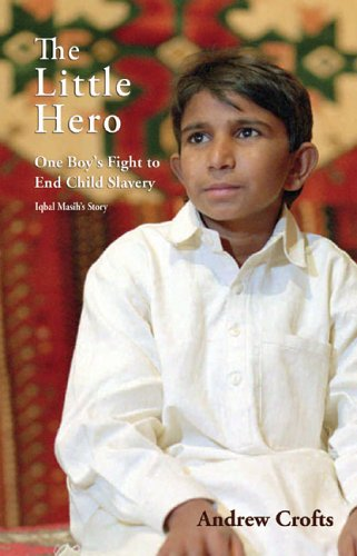 The Little Hero—One Boy's Fight for Freedom: Iqbal Masih's Story: Andrew Crofts
