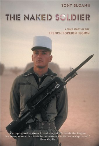 9781904132912: The Naked Soldier: A True Story of the French Foreign Legion