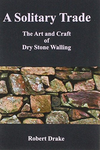 9781904147381: A Solitary Trade: The Art and Craft of Dry Stone Walling
