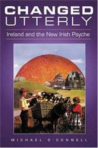Changed Utterly: Ireland and the New Irish Psyche (1904148018) by O'Connell, Michael
