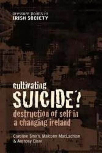 Cultivating Suicide?: Destruction of Self in a Changing Ireland (Pressure Points Irish Society) (...