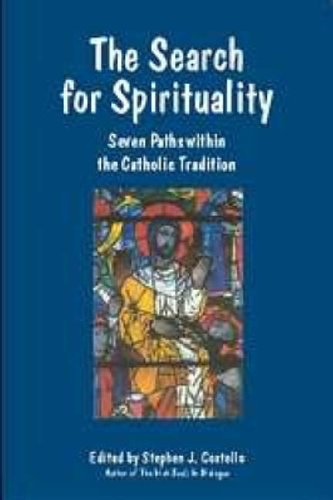 The Search for Spirituality: Seven Paths within the Catholic Tradition: Stephen J. Costello