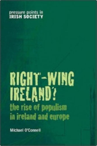 Right-Wing Ireland?: The Rise of Populism in Ireland and Europe (Pressure Points in Irish Society) (1904148344) by Michael O'Connell