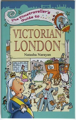 The Timetraveller's Guide to Victorian London: Narayan, Natasha