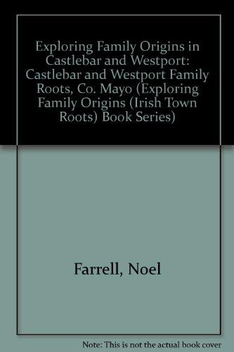 9781904182276: Exploring Family Origins in Castlebar and Westport: Castlebar and Westport Family Roots, Co. Mayo (Exploring Family Origins (Irish Town Roots) Book Series)