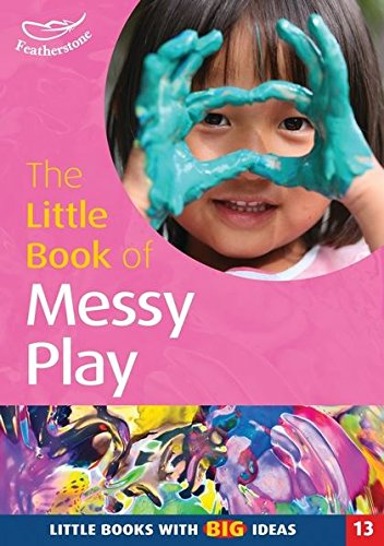 The Little Book of Messy Play: Little Books with Big Ideas (Little Books): Sally Featherstone