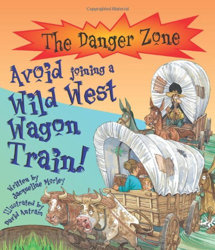 9781904194361: Avoid Joining A Wild West Wagon Train! (The Danger Zone)