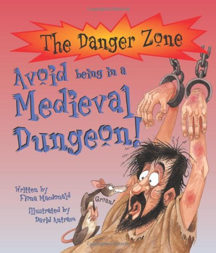 Avoid Being a Prisoner in a Medieval Dungeon! (Danger Zone): Macdonald, Fiona