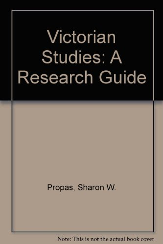 Victorian Studies: A Research Guide: Propas, Sharon W.