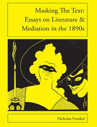 Masking the Text: Essays on Literature and Mediation in the 1890s (Essays on 1890s Print Culture): ...