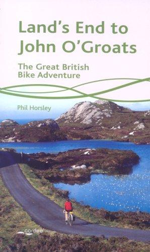 Land's End to John O'Groats: The Great British Bike Adventure: Horsley, Phil