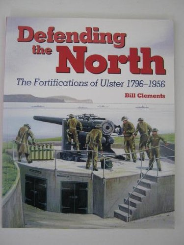 9781904242079: Defending the North: The Fortifications of Ulster 1796-1956