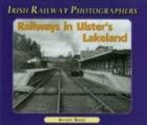 Railways in Ulster's Lakeland (Irish Railway Photographers): Burges, Anthony