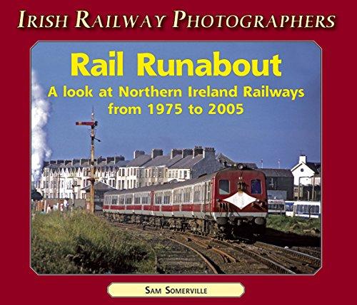 Rail Runabout: Northern Ireland Railways from 1976-2002 (Irish Railway Photographers): Somerville, ...
