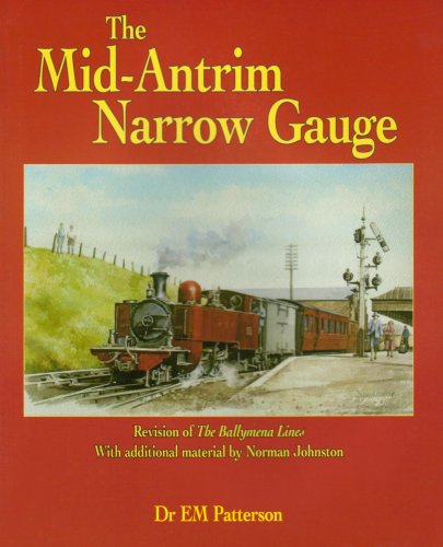 9781904242703: The Mid-Antrim Narrow Gauge: Revision of the Ballymena Lines with Additional Material by Norman Johnston
