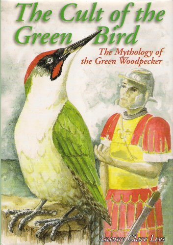 9781904244134: The Cult of the Green Bird: The Mythology of the Green Woodpecker