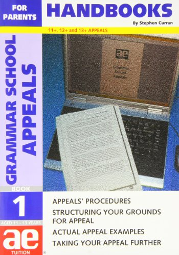 Grammar School Appeals: Handbook for Parents Bk. 1: 11+, 12+ and 13+ Appeals (AE Tuition Handbooks ...