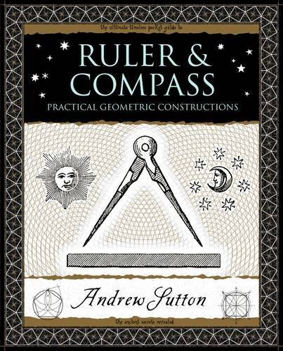 9781904263661: Ruler and Compass: Practical Geometric Constructions (Wooden Books)