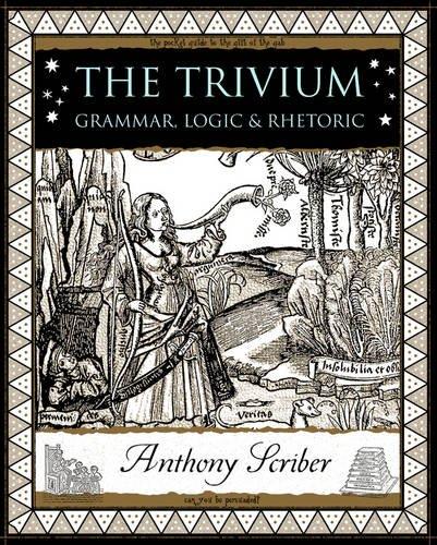 9781904263715: The Trivium: Grammar, Logic and Rhetoric (Wooden Books)