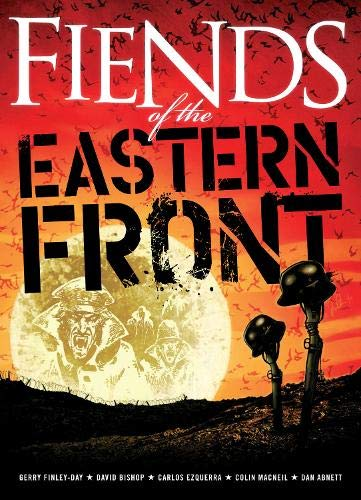 Fiends of the Eastern Front: Finley-Day, Gerry, Ezquerra, Carlos