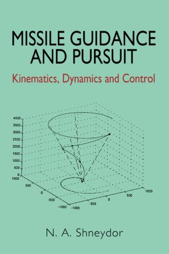 Missile Guidance and Pursuit: Kinematics, Dynamics and: N.A. Shneydor
