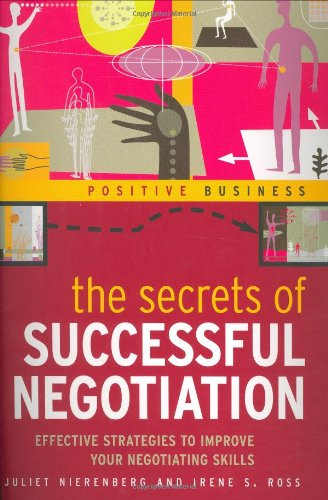 The Secrets of Successful Negotiation: Effective Strategies to Improve your Negotiating Skills: ...